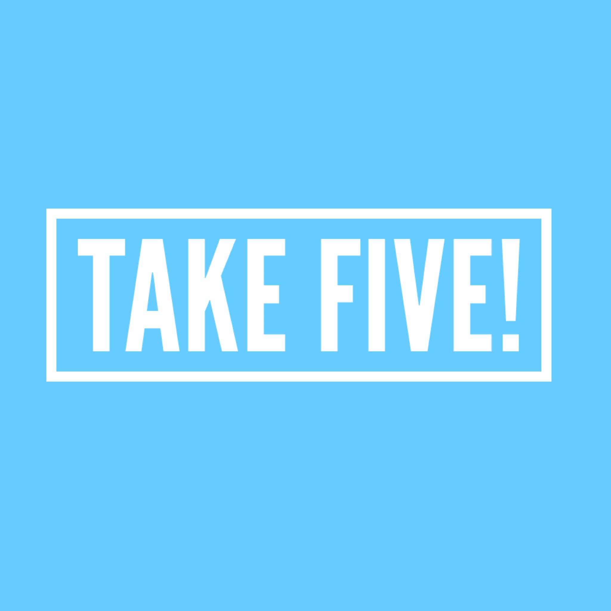 Take five!